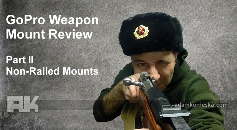GoPro Weapon Mount Review Part II: Non-Railed Mounts